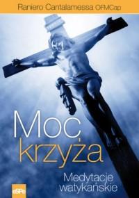 Moc krzyża. Medytacje watykańskie - okładka książki