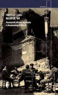 Neapol 44. Pamiętnik oficera wywiadu z okupowanych Włoch. Reportaż - okładka książki