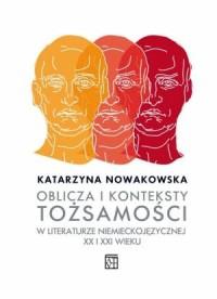 Oblicza i konteksty tożsamości w literaturze niemieckojęzycznej XX i XXI wieku - okładka książki