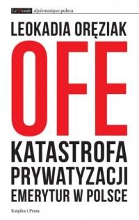 OFE. Katastrofa prywatyzacji emerytur - okładka książki