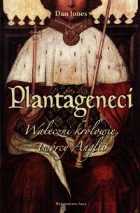 Plantageneci. Waleczni królowie, twórcy Anglii - okładka książki