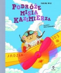 Podróże misia Kazimierza czyli nieustraszone wędrówki stopą po mapie - okładka książki