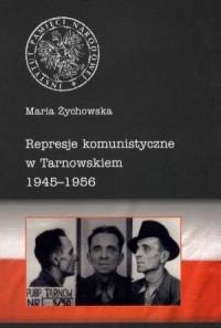 Represje komunistyczne w Tarnowskiem 1945-1956. Tom 1. Miasto i powiat Tarnów - okładka książki
