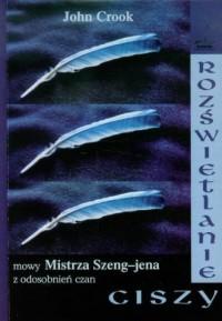 Rozświetlanie ciszy. Mowy Mistrza Szeng-jena z odosobnień czan - okładka książki