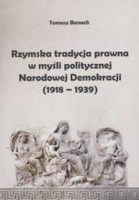 Rzymska tradycja prawna w myśli politycznej Narodowej Demokracji 1918-1939 - okładka książki