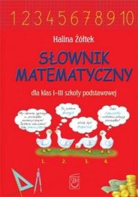 Słownik matematyczny dla klas 1-3 szkoły podstawowej - okładka książki