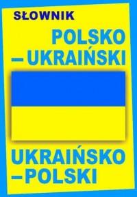 Słownik polsko-ukraiński, ukraińsko-polski - okładka książki