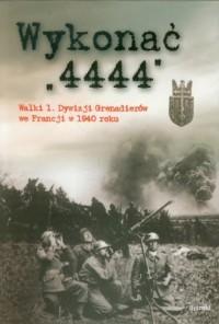Wykonać 4444. Walki 1 Dywizji Grenadierów - okładka książki