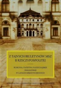 Z tajnych biuletynów MSZ II Rzeczypospolitej. Rumunia, Państwa Naddunajskie i bałkańskie w latach międzywojennych - okładka książki