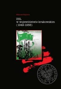 ZSL w województwie krakowskim (1949-1956). Geneza - ludzie - działalność - okładka książki
