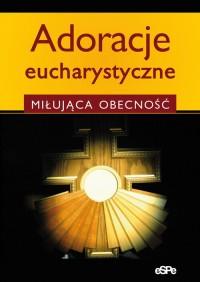 Adoracje eucharystyczne. Miłująca - okładka książki