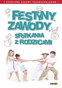 Festyny, zawody, spotkania z rodzicami. Sportowe zabawy przedszkolaków - okładka książki
