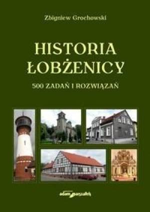 Historia Łobżenicy. 500 zadań i - okładka książki