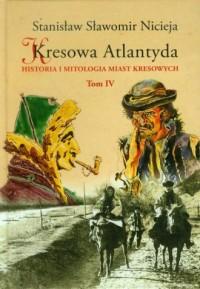 Kresowa Atlantyda. Tom 4. Historia - okładka książki