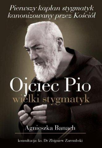 Ojciec Pio. Wielki stygmatyk - okładka książki