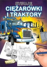 Rysuję ciężarówki i traktory - okładka książki