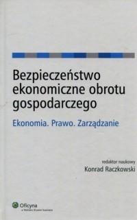 Bezpieczeństwo ekonomiczne obrotu gospodarczego. Ekonomia. Prawo. Zarządzanie - okładka książki