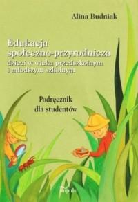 Edukacja społeczno-przyrodnicza dzieci w wieku przedszkolnym i młodszym szkolnym - okładka książki