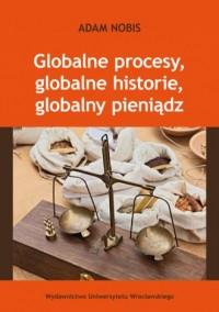 Globalne procesy, globalne historie, globalny pieniądz - okładka książki