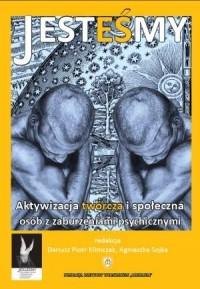 Jesteśmy. Aktywizacja twórcza i społeczna osób z zaburzeniami psychicznymi - okładka książki