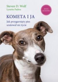 Kometa i ja. Jak przygarnięty pies uratował mi życie - okładka książki