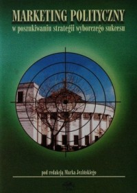 Marketing polityczny w poszukiwaniu strategii wyborczego sukcesu - okładka książki