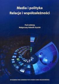 Media i polityka. Relacje i współzależności - okładka książki