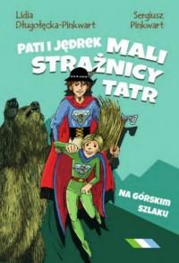 Pati i Jędrek - mali strażnicy Tatr. Na górskim szlaku - okładka książki