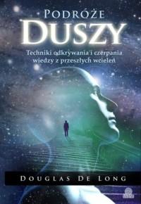 Podróże duszy. Techniki odkrywania i czerpania wiedzy z przeszłych wcieleń - okładka książki
