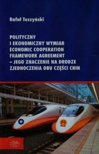 Polityczny i ekonomiczny wymiar Economic Cooperation Framework Agreement jego znaczenie na drodze zjaednoczenia obu części Chin - okładka książki