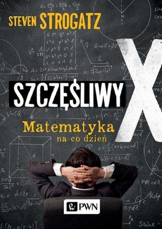 Szczęśliwy X. Matematyka na co - okładka książki
