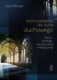Wprowadzenie do życia duchowego. Zarys teologii ascetycznej i mistycznej - okładka książki