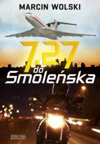 7.27 do Smoleńska - Marcin Wolski - okładka książki