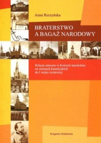Braterstwo a bagaż narodowy. Relacje etniczne w Kościele katolickim na ziemiach kanadyjskich do I wojny światowej - okładka książki