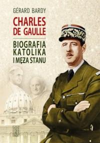 Charles de Gaulle. Biografia katolika i męża stanu - okładka książki