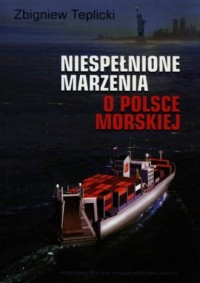 Niespełnione marzenia o Polsce Morskiej - okładka książki