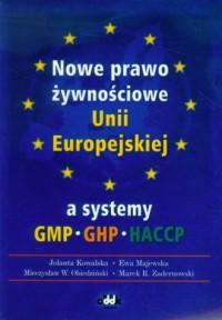 Nowe prawo żywnościowe Unii Europejskiej a systemy GMP GHP HACCP - okładka książki