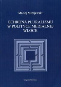 Ochrona pluralizmu w polityce medialnej Włoch - okładka książki