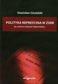 Polityka represyjna w ZSSR w latach II wojny światowej - okładka książki