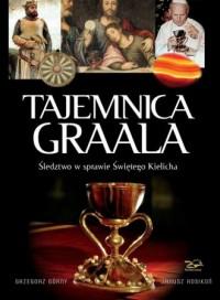 Tajemnica Graala. Śledztwo w sprawie Świętego Kielicha - okładka książki