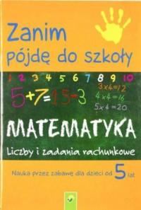 Zanim pójdę do szkoły. Matematyka. Liczby i zadania rachunkowe - okładka podręcznika