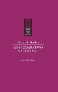 Gospodarstwo narodowe. Wybór pism. Seria: Biblioteka Klasyki Polskiej Myśli Politycznej - okładka książki