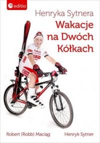 Henryka Sytnera Wakacje na Dwóch Kółkach - okładka książki