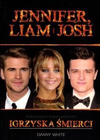 Jennifer, Liam i Josh. Nieautoryzowana biografia gwiazd serii Igrzyska śmierci - okładka książki