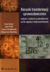 Kierunki transformacji sprawozdawczości małych i średnich przedsiębiorstw na tle regulacji międzynarodowych - okładka książki