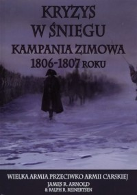 Kryzys w śniegu. Kampania zimowa 1806-1807 - okładka książki