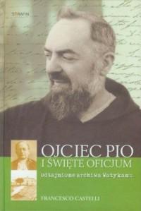 Ojciec Pio i Święte Oficjum. Odtajnione archiwa Watykanu - okładka książki