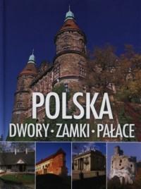 Polska. Dwory, zamki, pałace - okładka książki