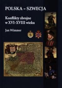 Polska - Szwecja. Konflikty zbrojne w XVI-XVIII wieku - okładka książki