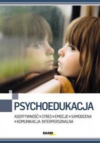 Psychoedukacja. Asertywność. Stres. Emocje. Samoocena. Komunikacja interpersonalna - okładka książki